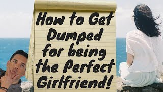 Getting Dumped Becuase You were Too Good?  Dating and Relationship Advice for Women