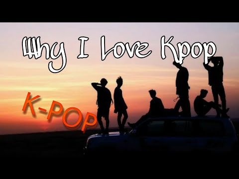 This Is Why I LOVE Kpop