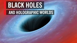 Black Holes and Holographic Worlds