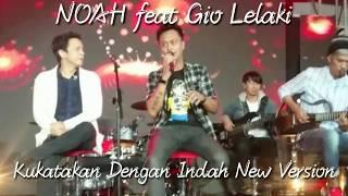 Keren nih Aksi duet NOAH feat Gio Lelaki Kukatakan Dengan Indah Nee version