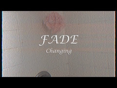 FADE – Changing