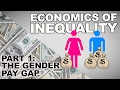 The Economics of Inequality- The Gender Pay Gap- Part 1