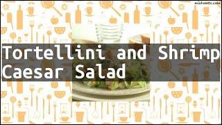 Recipe Tortellini and Shrimp Caesar Salad