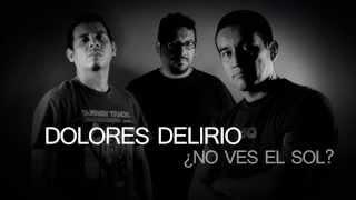DOLORES DELIRIO - NO VES EL SOL  ( LETRA )