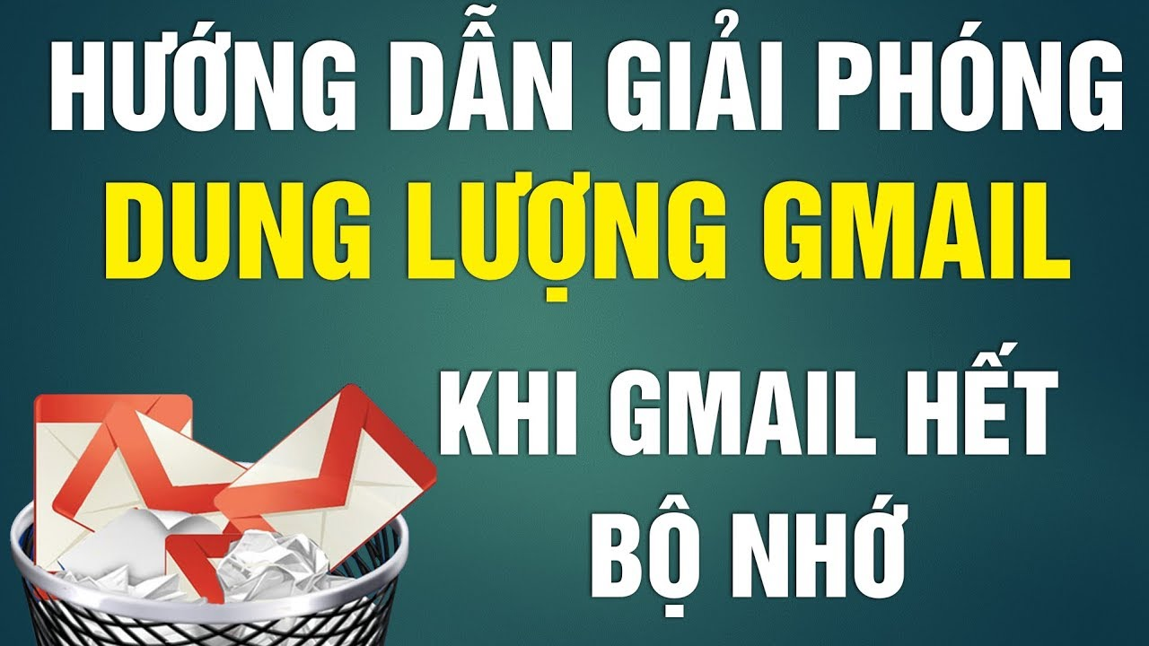 Cách Giải Phóng Dung Lượng Gmail Khi Bị Đầy Bộ Nhớ Không Thể Gửi và Nhận Mail