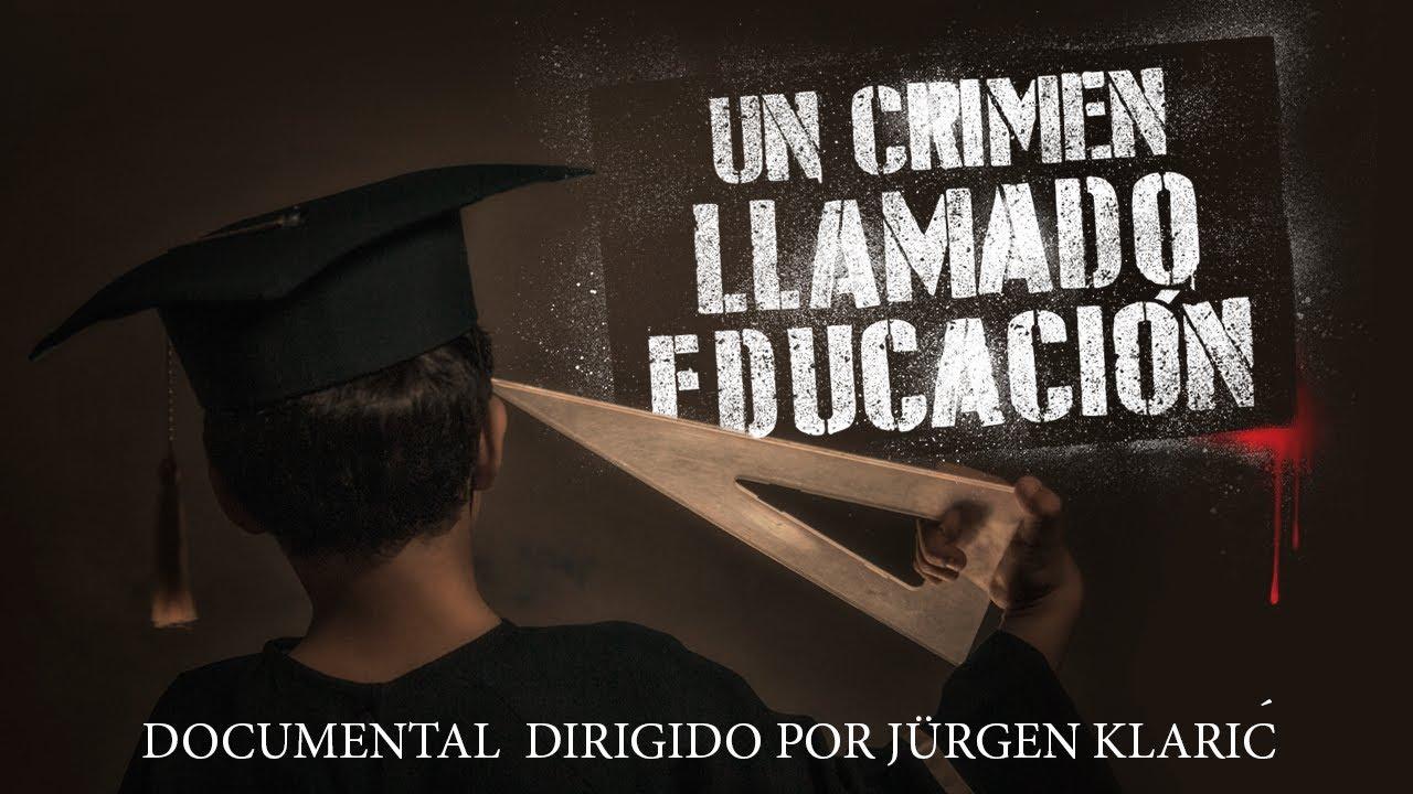 Un crimen llamado educación - Documental completo dirigido por Jürgen Klaric