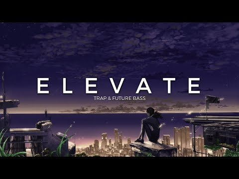 Elevate | A Trap & Future Bass Mix