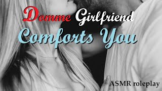 Domme Girlfriend Comforts You ASMR Roleplay -- (Female x Male) (Anxiety) (Loneliness) (GFE)