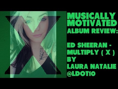 Ed Sheeran Multiply (X) Track By Track Album Review By Laura Natalie (@Ldot10)