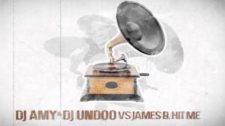 DJ Amy & DJ Undoo vs James B. - Hit Me