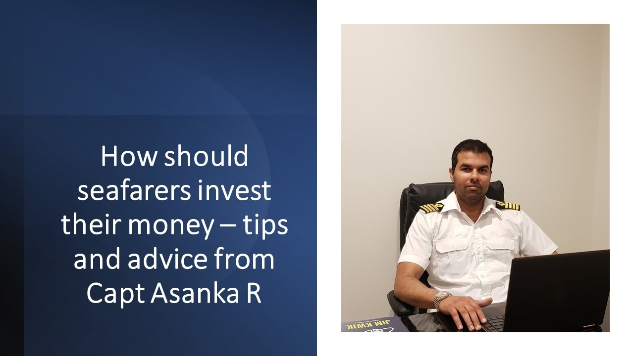 How should seafarers invest their money - tips and advice from Capt Asanka!!