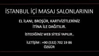 İstanbul masaj salonu / 39 ilçede el ilanı, broşür, kartvizitleriniz itina ile dağıtılır..