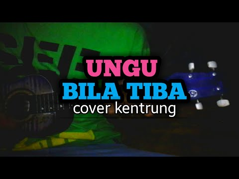 LAGU (AZAB)| UNGU - BILA TIBA COVER KENTRUNG (Lirik dan Chord ada di deskripsi)