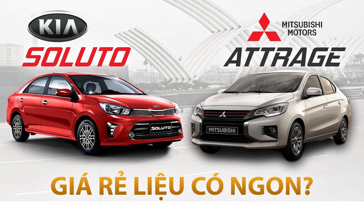 Mitsubishi Attrage 2020 vs Kia Soluto: Xe hạng B máy hạng A liệu có ngon?
