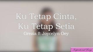 Ku Tetap Cinta Ku Tetap Setia - Grezia Epiphania ft Joycelyn Oey-