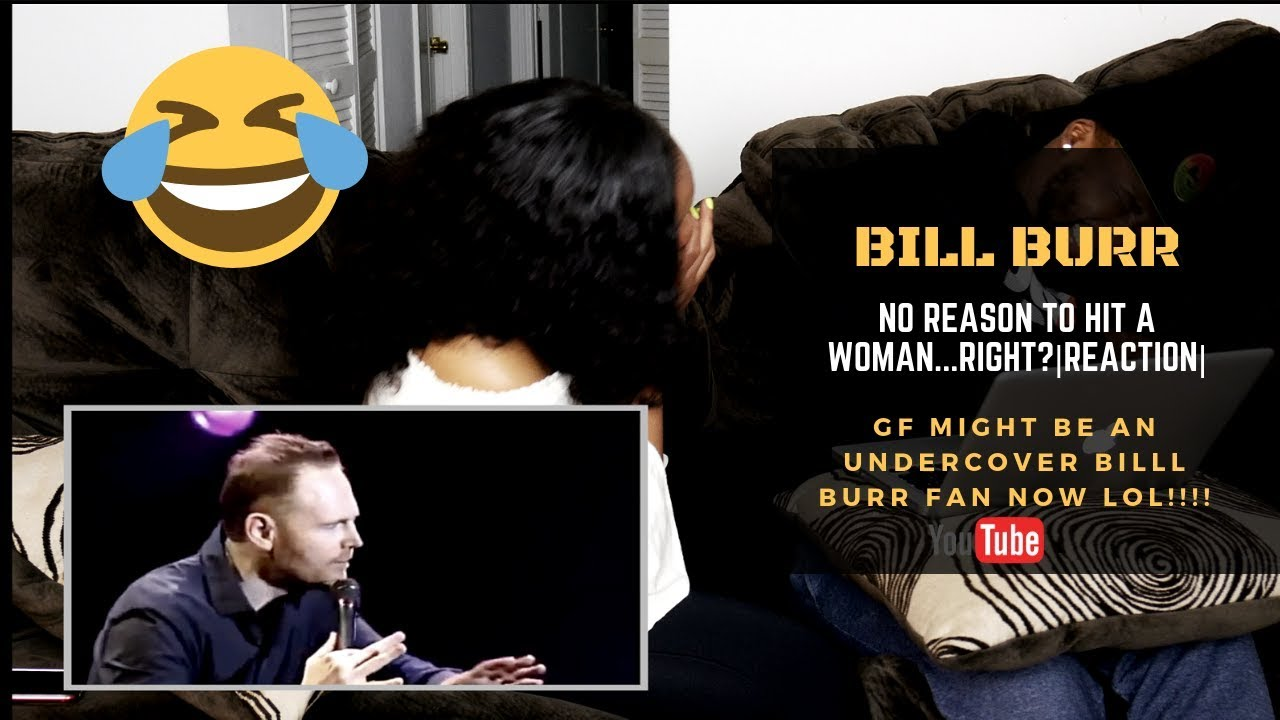 "BILL BURR - |There is NO ""reason"" to hit a woman...Right ..."