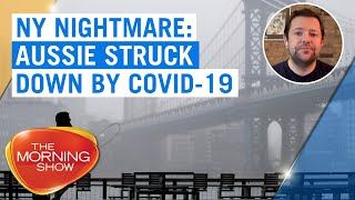Coronavirus: Australian man struck down by COVID-19 in New York | 7NEWS