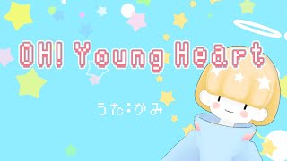 OH! Young Heart .かみ