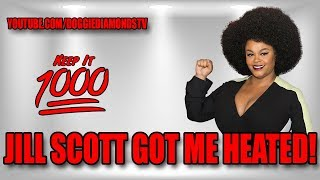 Jill Scott Got Me Heated!! | Keep It 1000