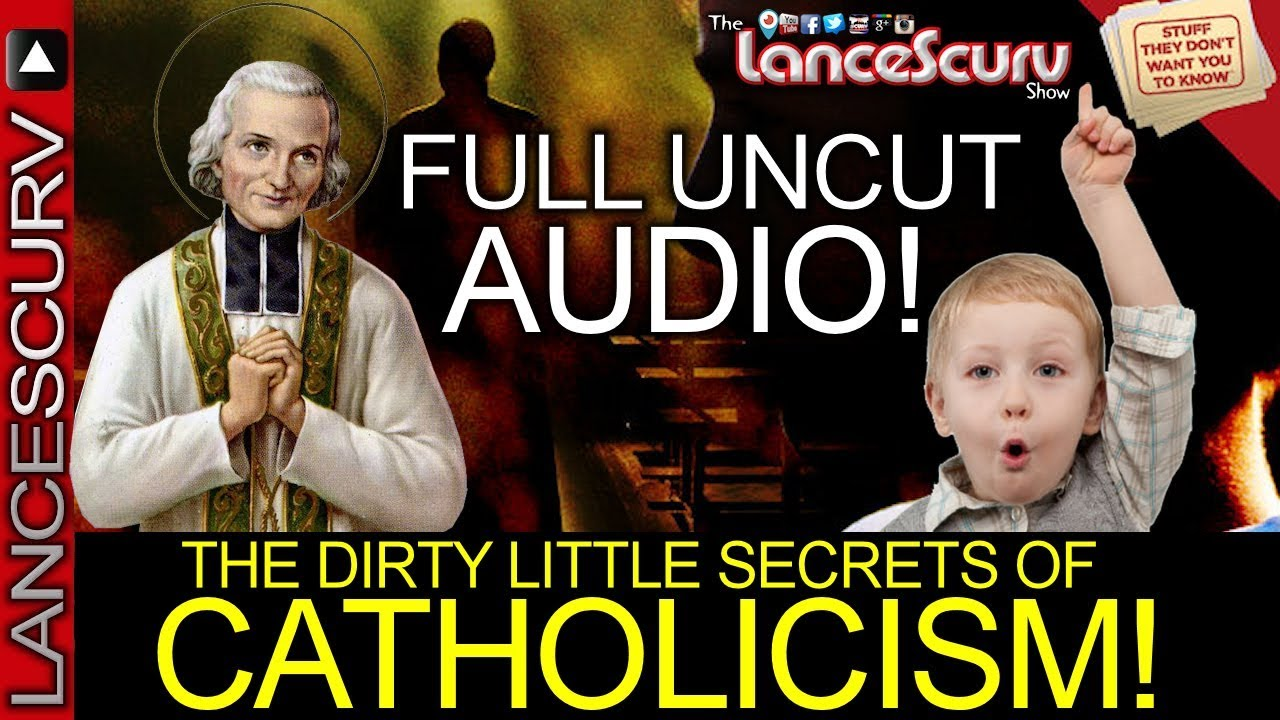 FULL UNCUT AUDIO: The Dirty Little Secrets Of CATHOLICISM! - The LanceScurv Show
