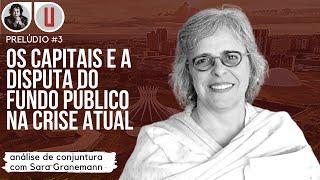Sara Granemann | Os capitais e a disputa do fundo público no contexto de crise | Prelúdio #3