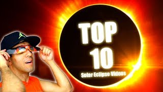Top 10 Great Solar Eclipse Videos! Gotta See it to Believe it!