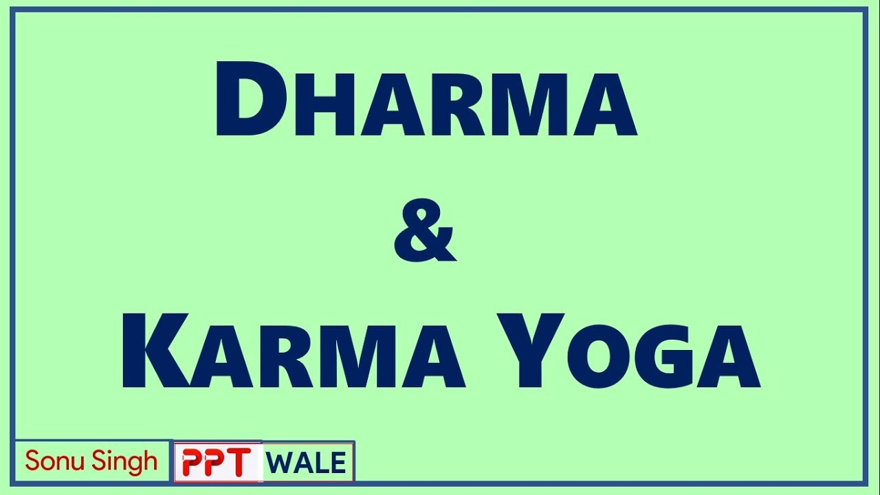 Dharma Karma Yoga Concepts Kinds Difference Between Nishkam Karma Sakam Karma Ppt Youtube