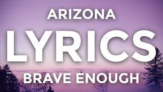 ARIZONA – Brave Enough (Lyric Video)