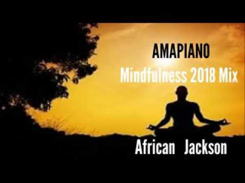 AMAPIANO: Mindfulness 2018 SA House Mix Part 17 By African Jackson
