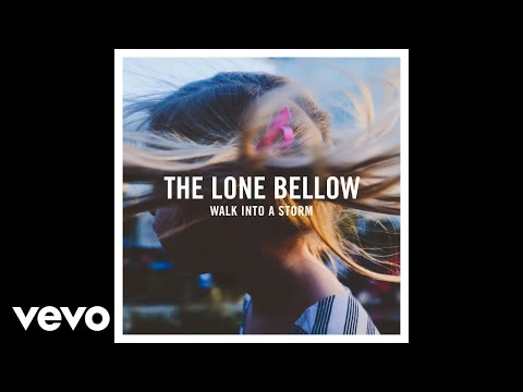 The Lone Bellow - Walk Into a Storm (Psuedo Video)