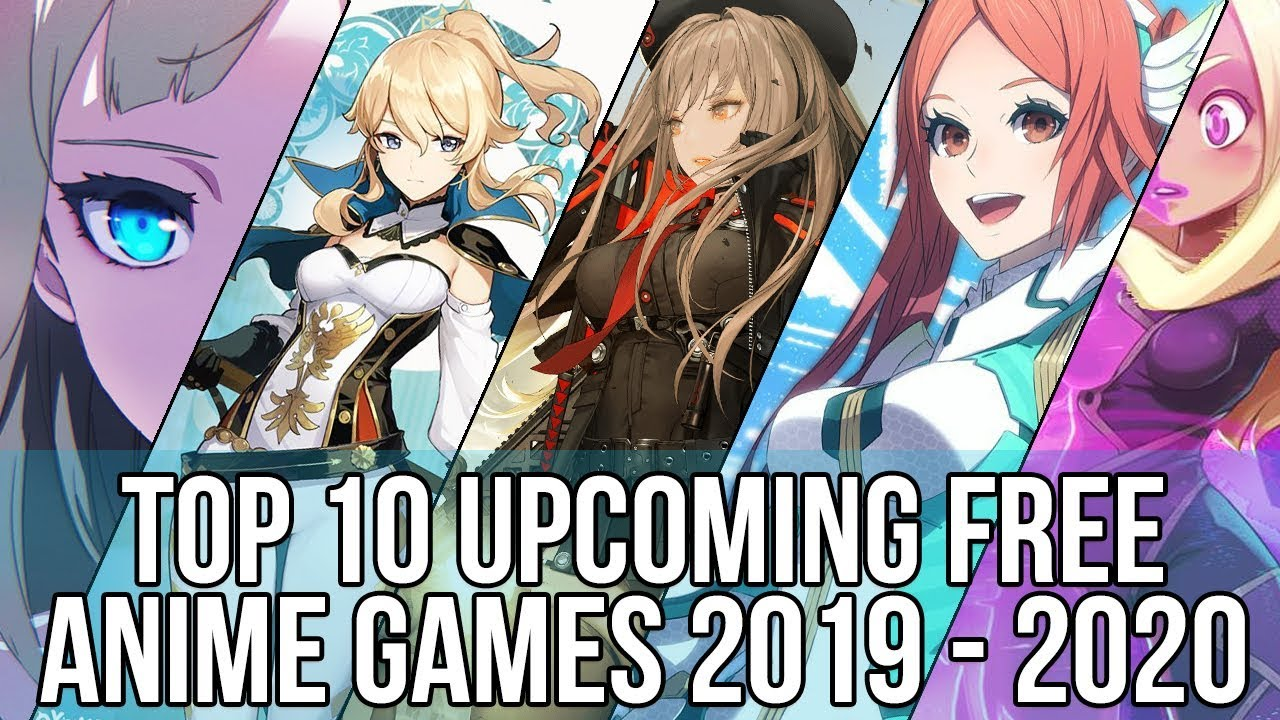 2020 Best Free Games Top 10 Best Upcoming Free Online Anime Games For 2019 & 2020