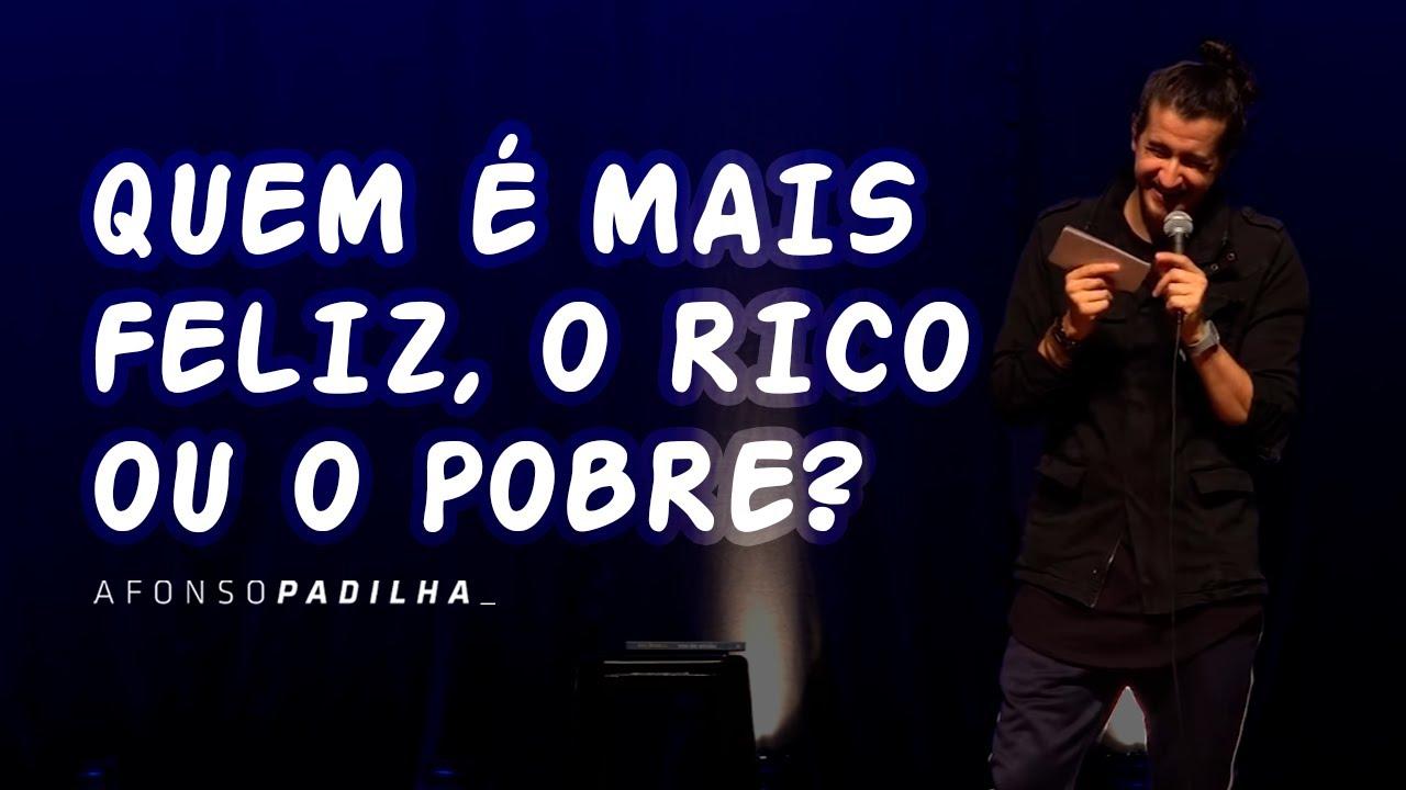 AFONSO PADILHA - QUEM É MAIS FELIZ O RICO OU O POBRE?