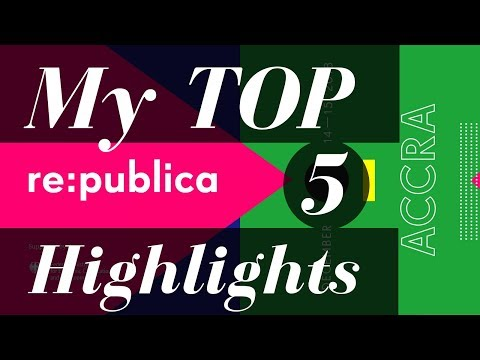 re:publica Accra - My Top 5 Highlights