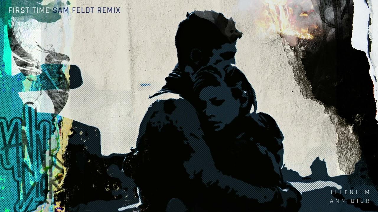 ILLENIUM feat. Iann Dior- First Time (Sam Feldt Remix- Official Audio)