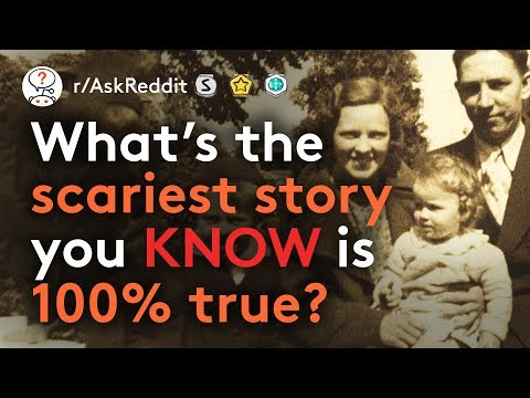 What's The Scariest Story You Know 100% To Be True? (r/AskReddit)