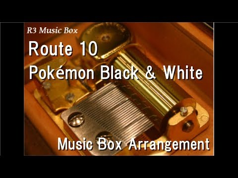 Route 10/Pokémon Black & White [Music Box]