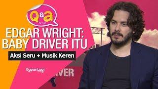 Q&a eksklusif edgar wright: baby driver itu aksi seru + musik keren
