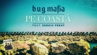 Repeat youtube video B.U.G. Mafia - Pe Coasta (feat. Sergiu Ferat) (Piesa Oficiala)