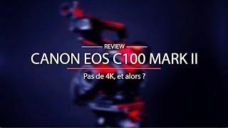 [REVIEW] Canon EOS C100 Mark II : Pas de 4K, et alors ?