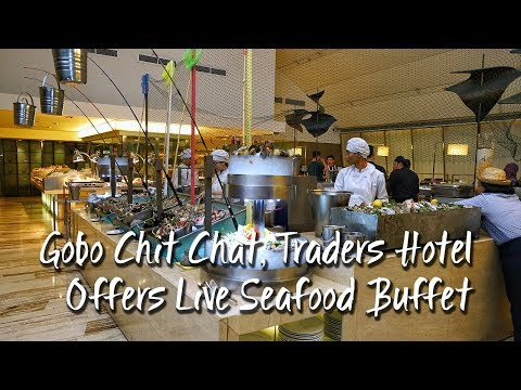 Gobo Chit Chat, Traders Hotel Offers Live Seafood Buffet | Gobo Chit Chat,商贸饭店提供海鲜自助餐