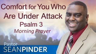 COMFORT FOR YOU WHO ARE UNDER ATTACK - PSALMS 3 - MORNING PRAYER | PASTOR SEAN PINDER