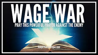 Prayer To Wage War On The Enemy Powerfully, Forcefully, and Effectively