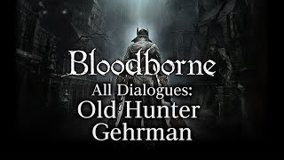 Bloodborne All Dialogues: Old Hunter Gehrman (Multi-language)
