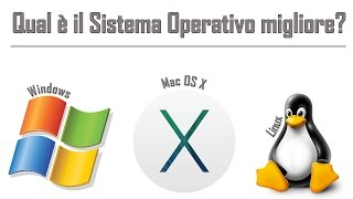 Qual è il migliore Sistema Operativo? Windows, Mac OS X o Linux? - Tech to School Basic