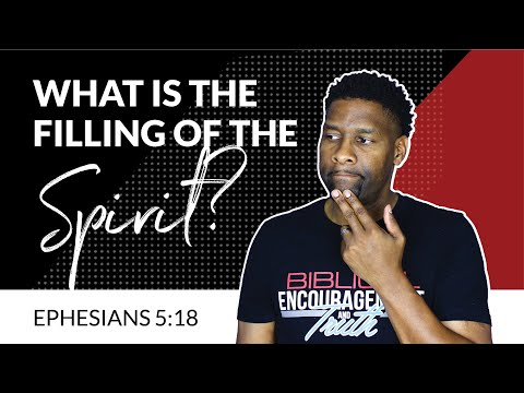 What is the Filling of the Spirit?   Ephesians 5:18