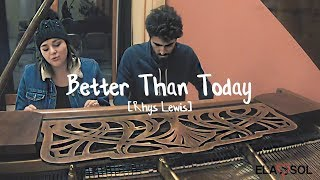 Rhys Lewis - Better Than Today (Cover by ELA SOL)