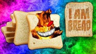 Bread Of Evil   I Am Bread Part 1