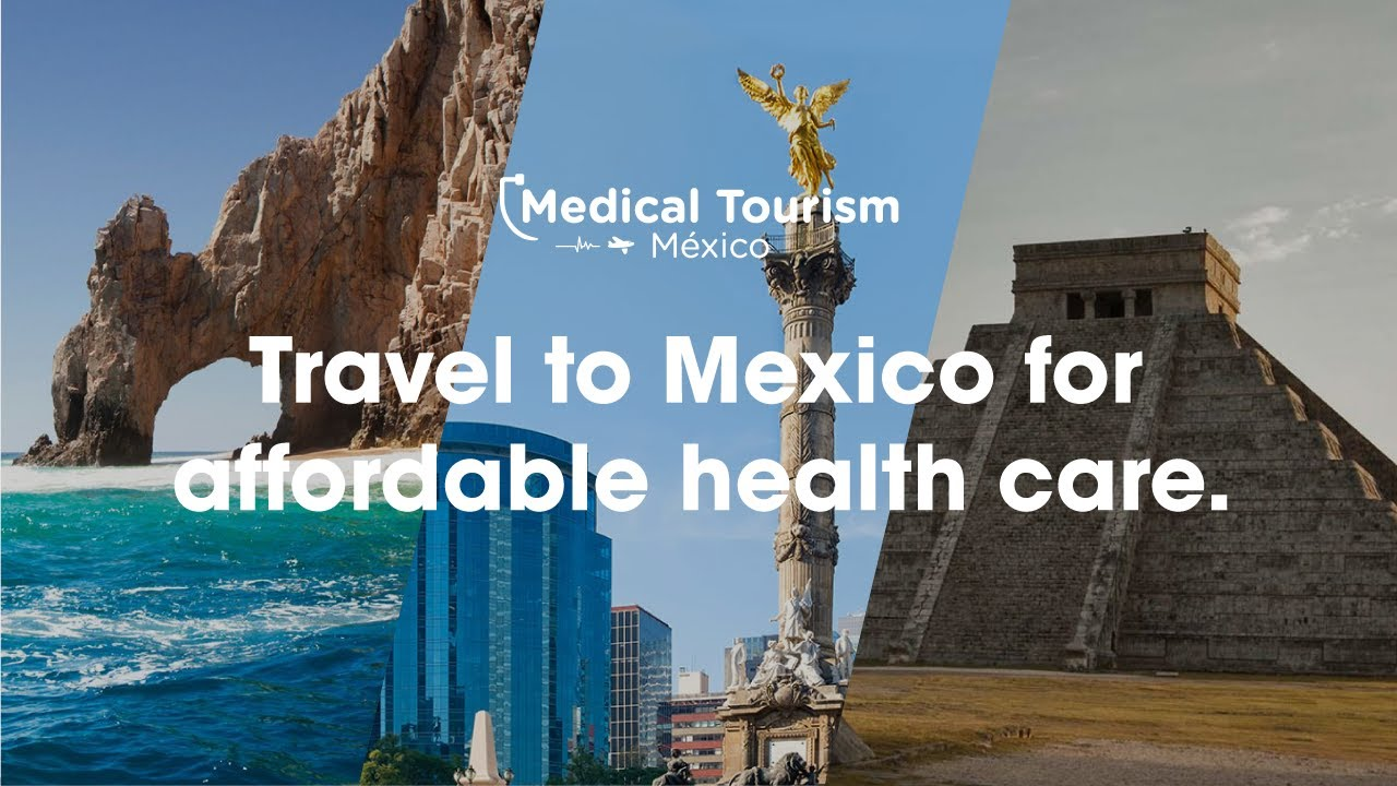 Travel to Mexico for high-quality medical care - Medical Tourism