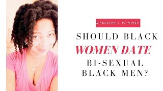 Should Black Women Date Bisexual Black Men | Kimberly Purpoz