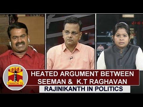 Heated argument between Seeman and KT Raghavan on Rajinikanth in Politics   Thanthi TV